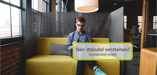 Den Wandel verstehen! Vertrieb 2020 im B2B
