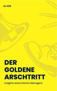 Ulvi AYDIN: DER GOLDENE ARSCHTRITT Insights eines Interim Managers