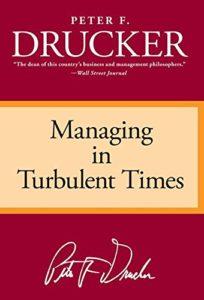 PETER F. DRUCKER: Managing in Turbulent Times