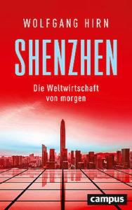 WOLFGANG HIRN: SHENZEN. Die Weltwirschaft von morgen