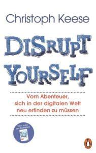 Christoph Keese: DISRUPT YOURSELF. Vom Abenteuer, sich in der digitalen Welt neu erfinden zu müssen