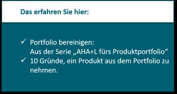 """Das Erfahren Sie hier: Portfolio bereinigen: Aus der Serie """"AHA+L fürs Produktportfolio""""; 10 Gründe, ein Produkt aus dem Portfolio zu nehmen."""