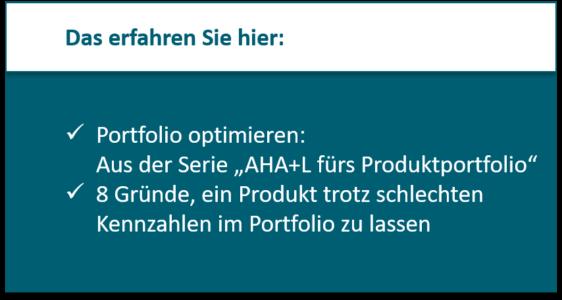 """Portfolio optimieren: Aus der Serie """"AHA+L fürs Produktportfolio"""" 8 Gründe, ein Produkt trotz schlechten Kennzahlen im Portfolio zu lassen"""